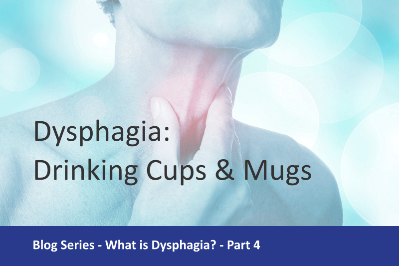 Drinking Cups and Mugs for Dysphagia (part 4 of series)