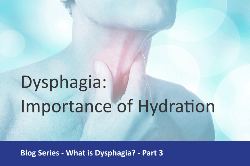 Dysphagia – The Importance of Hydration (part 3 of series)